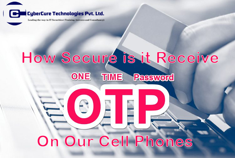 How secure is it to receive OTPs on our cell phones | CyberCure